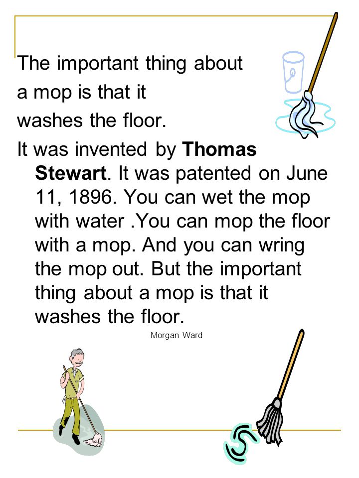 The important thing about a mop is that it washes the floor.