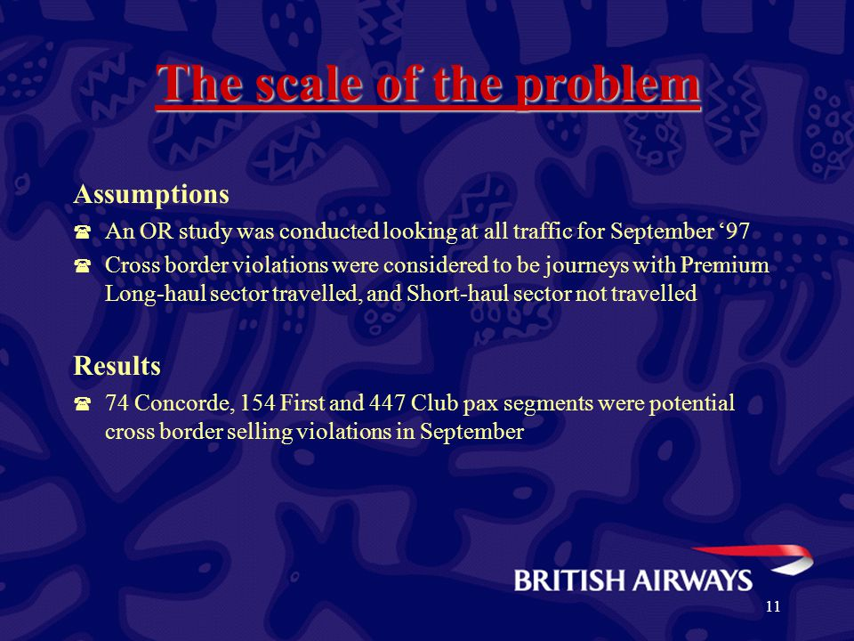 11 The scale of the problem Assumptions ( An OR study was conducted looking at all traffic for September '97 ( Cross border violations were considered