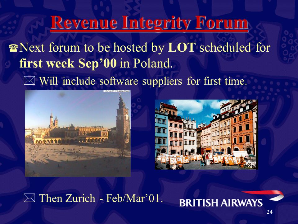 24 Revenue Integrity Forum ( Next forum to be hosted by LOT scheduled for first week Sep'00 in Poland. * Will include software suppliers for first tim