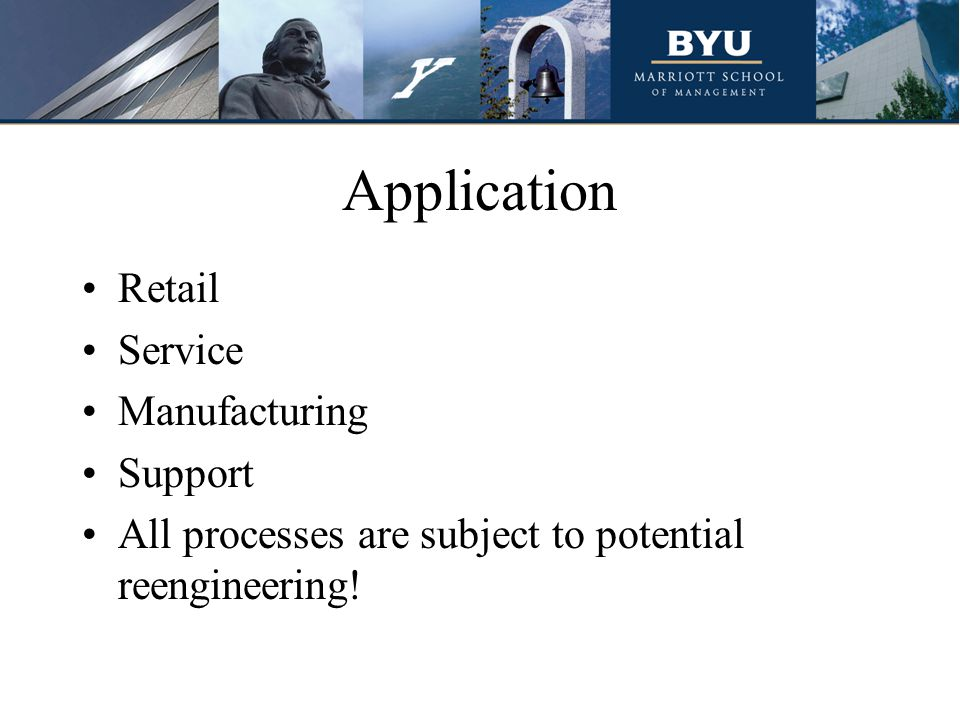 Application Retail Service Manufacturing Support All processes are subject to potential reengineering!