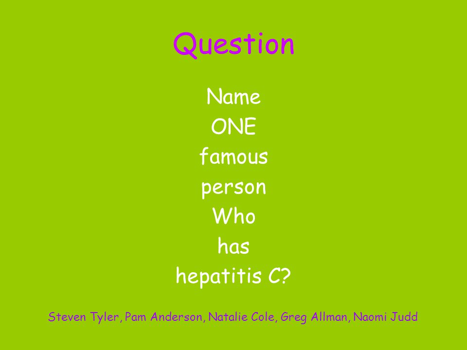 Question Name ONE famous person Who has hepatitis C.