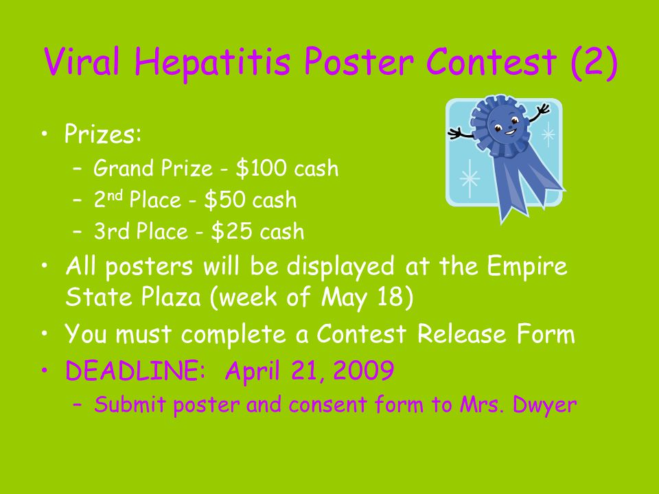 Prizes: –Grand Prize - $100 cash –2 nd Place - $50 cash –3rd Place - $25 cash All posters will be displayed at the Empire State Plaza (week of May 18) You must complete a Contest Release Form DEADLINE: April 21, 2009 –Submit poster and consent form to Mrs.