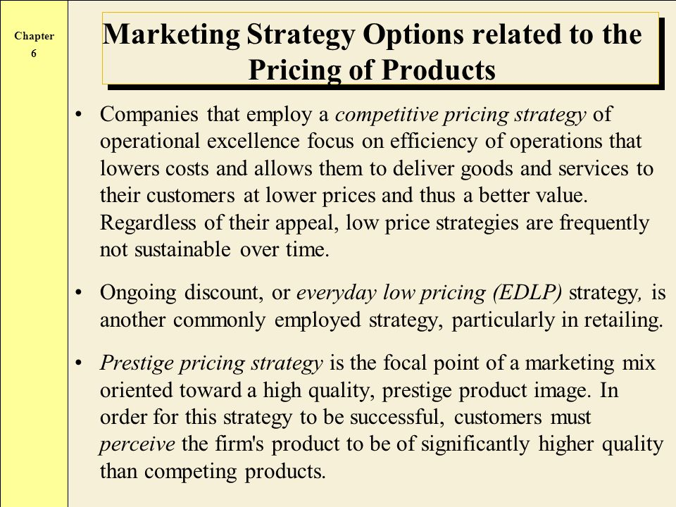 Chapter 6 Marketing Strategy Options related to the Pricing of Products Companies that employ a competitive pricing strategy of operational excellence