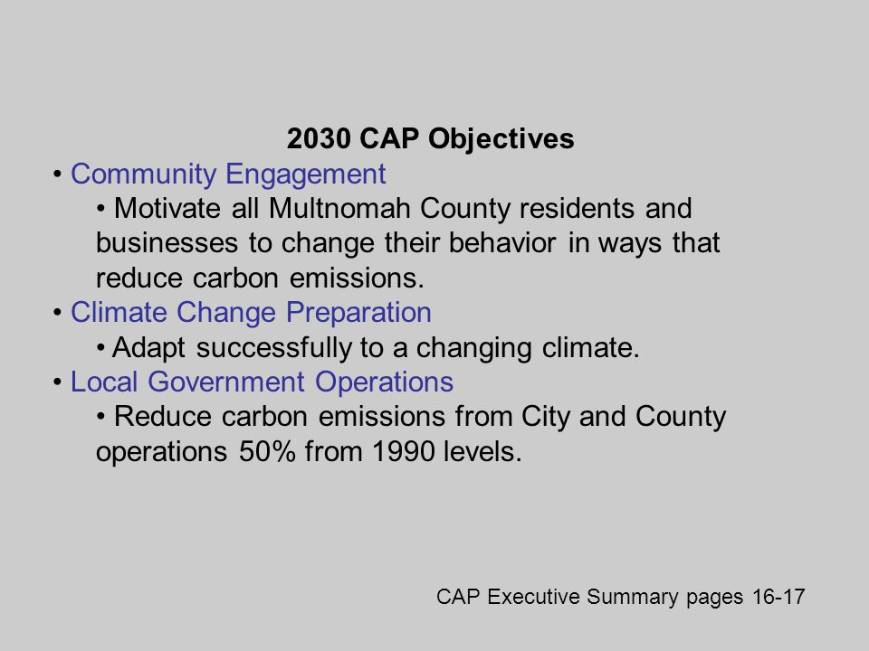 2030 CAP Objectives Community Engagement Motivate all Multnomah County residents and businesses to change their behavior in ways that reduce carbon emissions.