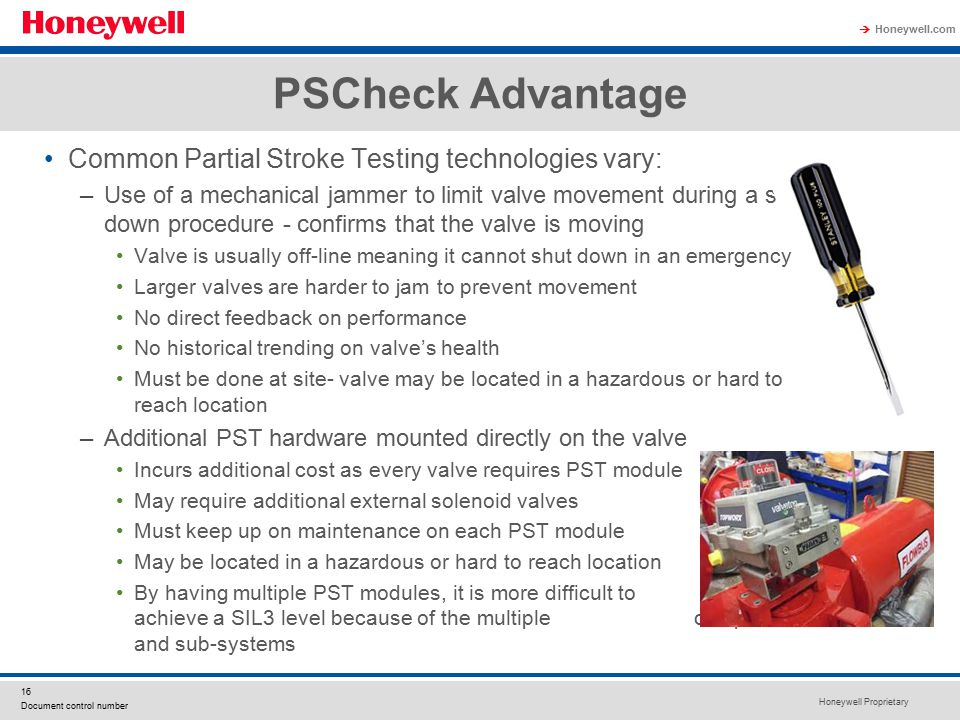 Honeywell Proprietary Honeywell.com  16 Document control number PSCheck Advantage Common Partial Stroke Testing technologies vary: –Use of a mechanic