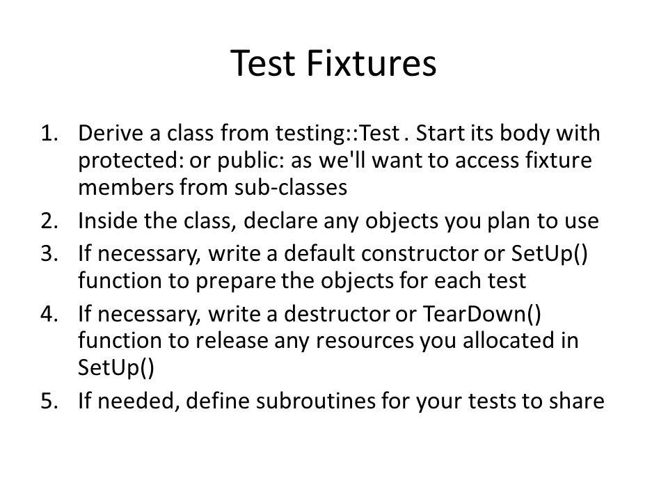 Test Fixtures 1.Derive a class from testing::Test.
