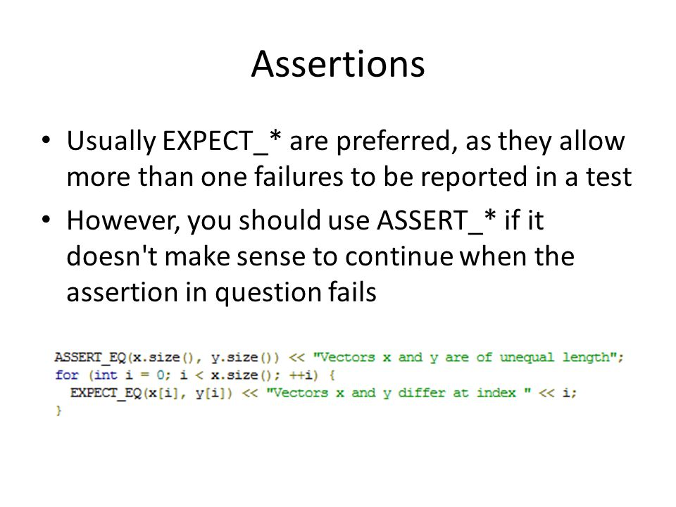 Basic Assertions ASSERT_* yields a fatal failure and returns from the current function, while EXPECT_* yields a nonfatal failure, allowing the function to continue running