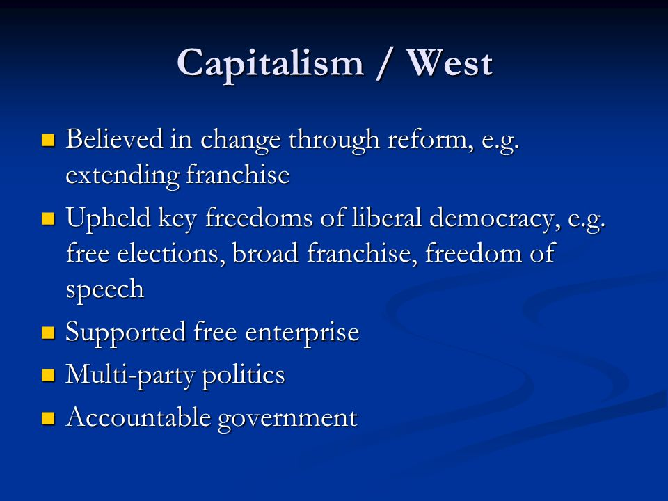 Capitalism / West Believed in change through reform, e.g.