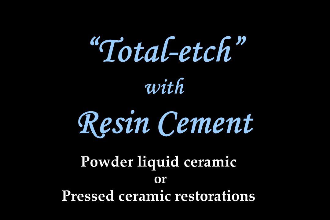 """Powder liquid ceramic or Pressed ceramic restorations Powder liquid ceramic or Pressed ceramic restorations """"Total-etch"""" with Resin Cement"""