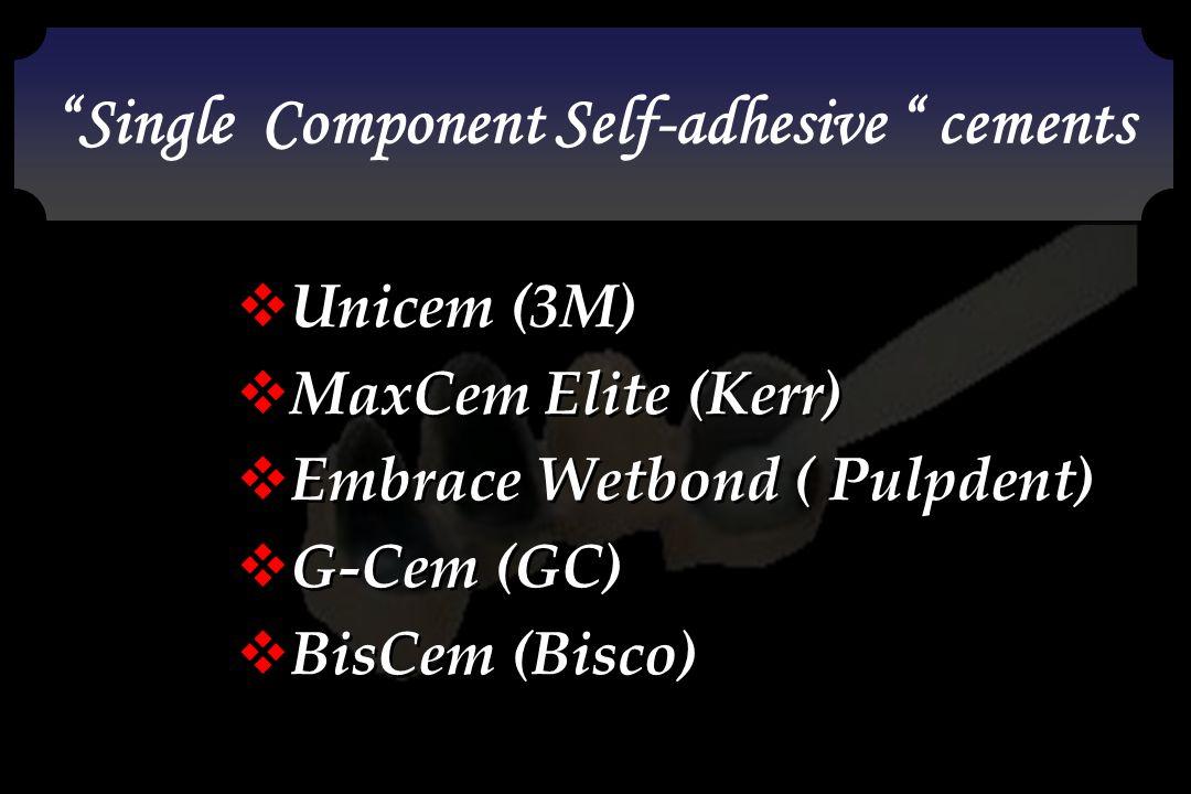 """""""Single Component Self-adhesive """" cements Embrace  Unicem (3M)  MaxCem Elite (Kerr)  Embrace Wetbond ( Pulpdent)  G-Cem (GC)  BisCem (Bisco)  Un"""