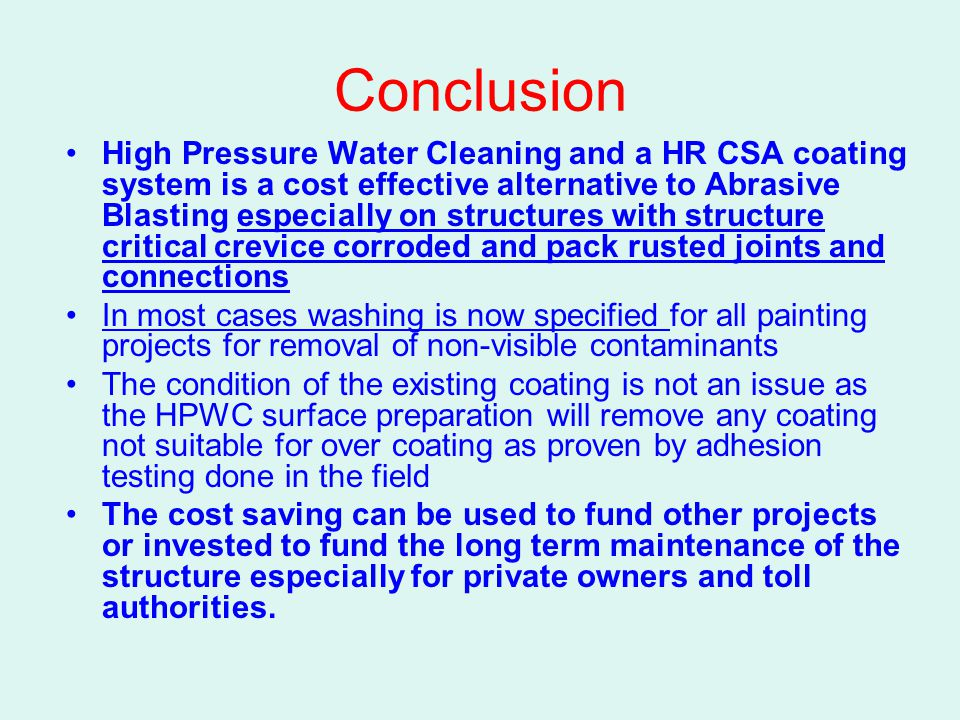 Conclusion High Pressure Water Cleaning and a HR CSA coating system is a cost effective alternative to Abrasive Blasting especially on structures with