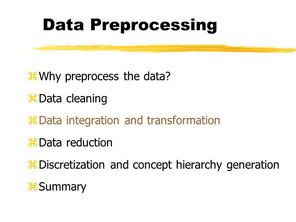 Data Preprocessing zWhy preprocess the data? zData cleaning zData integration and transformation zData reduction zDiscretization and concept hierarchy