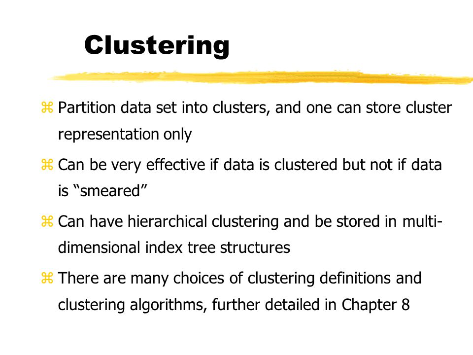 Clustering zPartition data set into clusters, and one can store cluster representation only zCan be very effective if data is clustered but not if dat