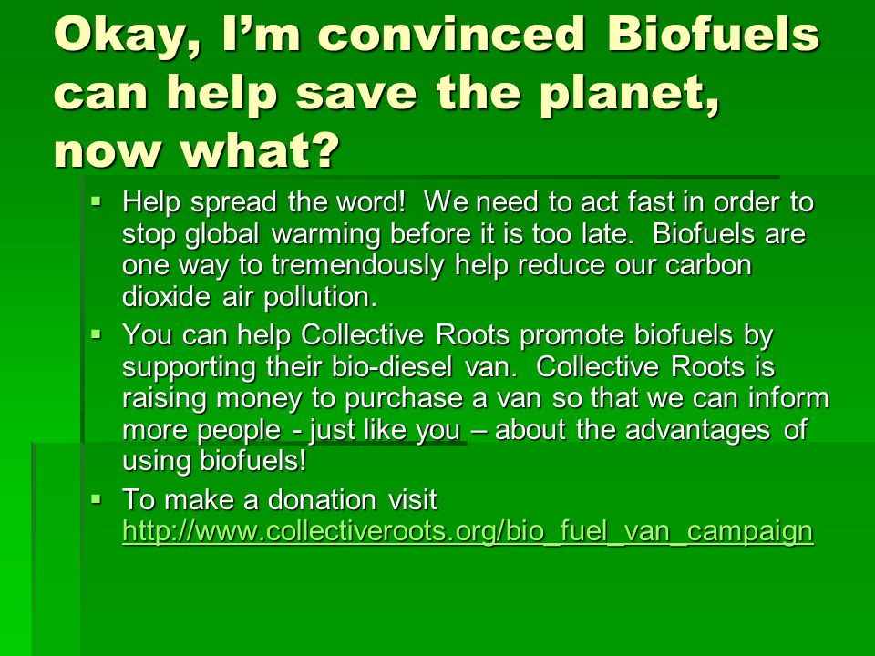 Okay, I'm convinced Biofuels can help save the planet, now what.