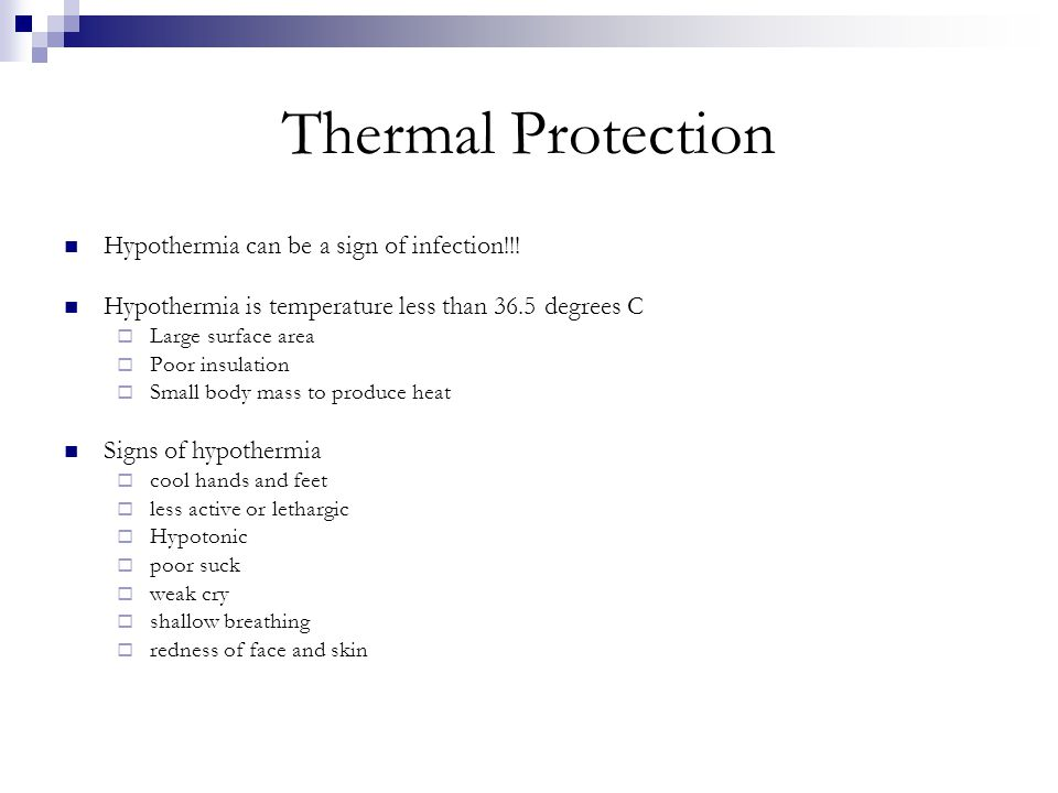Thermal Protection Hypothermia can be a sign of infection!!! Hypothermia is temperature less than 36.5 degrees C  Large surface area  Poor insulatio