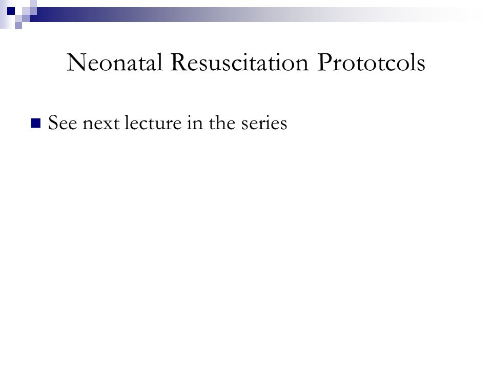 Neonatal Resuscitation Prototcols See next lecture in the series