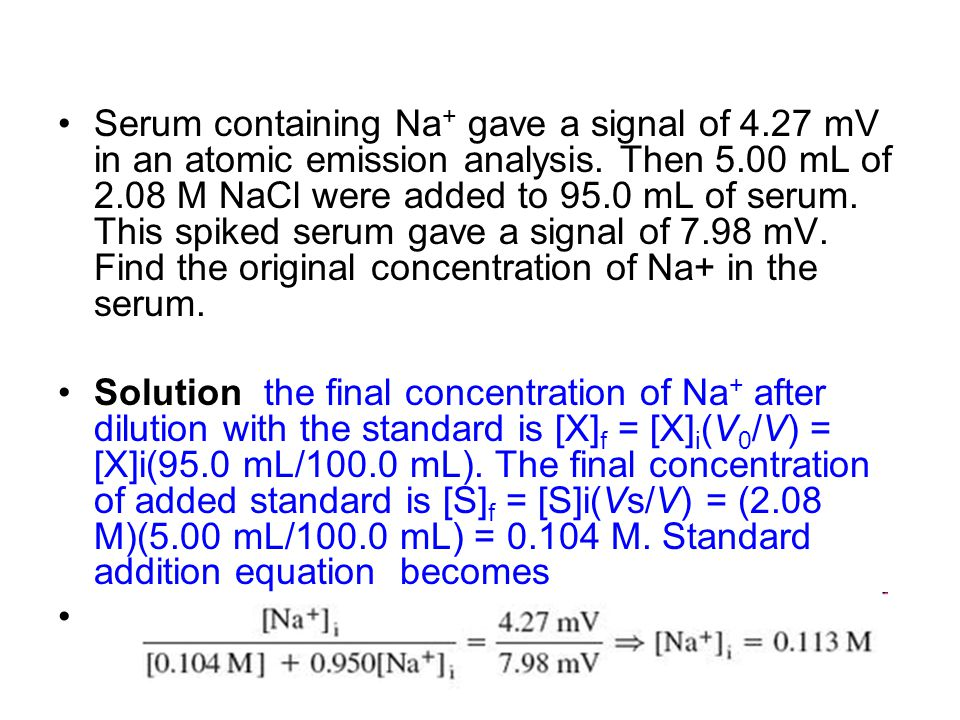 Serum containing Na + gave a signal of 4.27 mV in an atomic emission analysis. Then 5.00 mL of 2.08 M NaCl were added to 95.0 mL of serum. This spiked