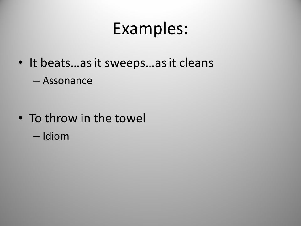 Examples: It beats…as it sweeps…as it cleans – Assonance To throw in the towel – Idiom
