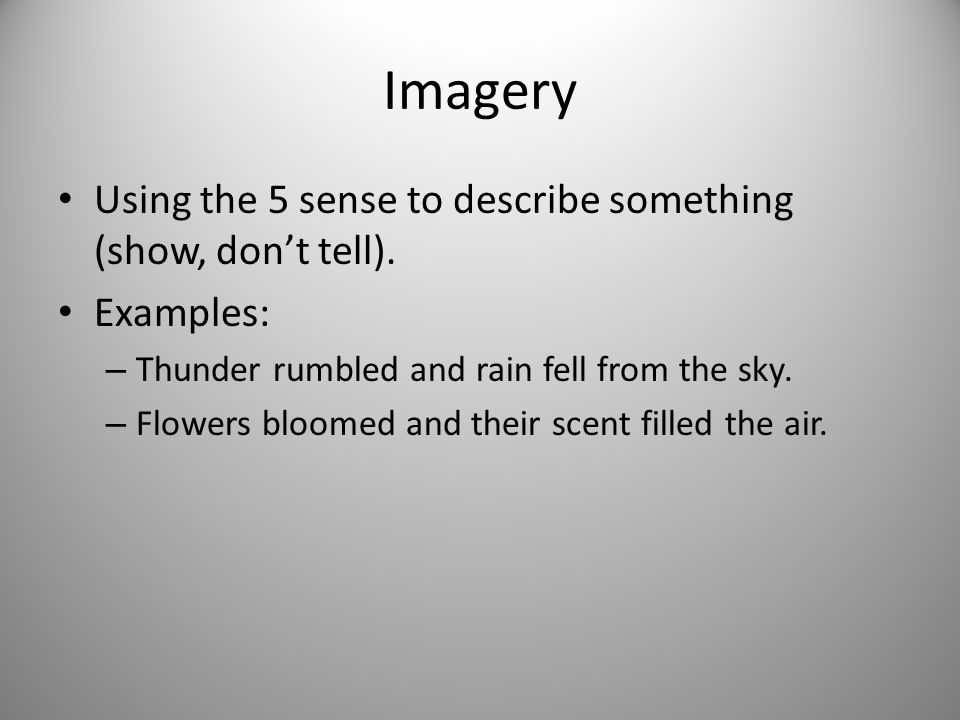 Examples: Flash with a rash gimme my cash – Assonance I gazed upon grey skies above – Imagery