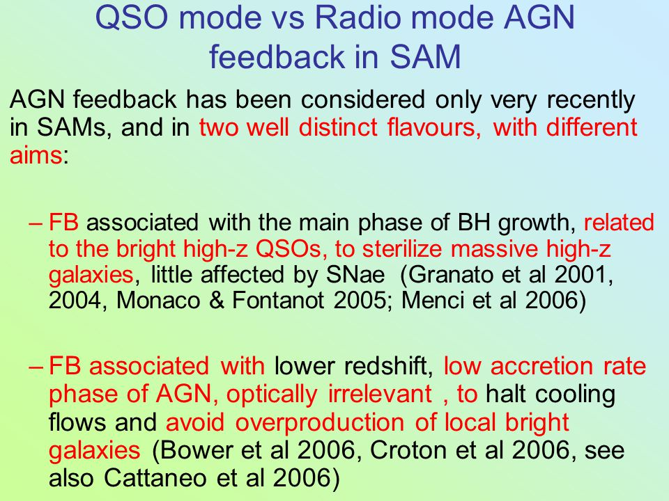 QSO mode vs Radio mode AGN feedback in SAM AGN feedback has been considered only very recently in SAMs, and in two well distinct flavours, with differ