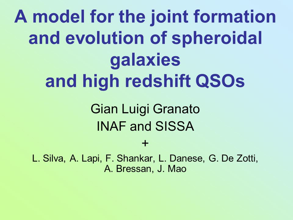 A model for the joint formation and evolution of spheroidal galaxies and high redshift QSOs Gian Luigi Granato INAF and SISSA + L. Silva, A. Lapi, F.