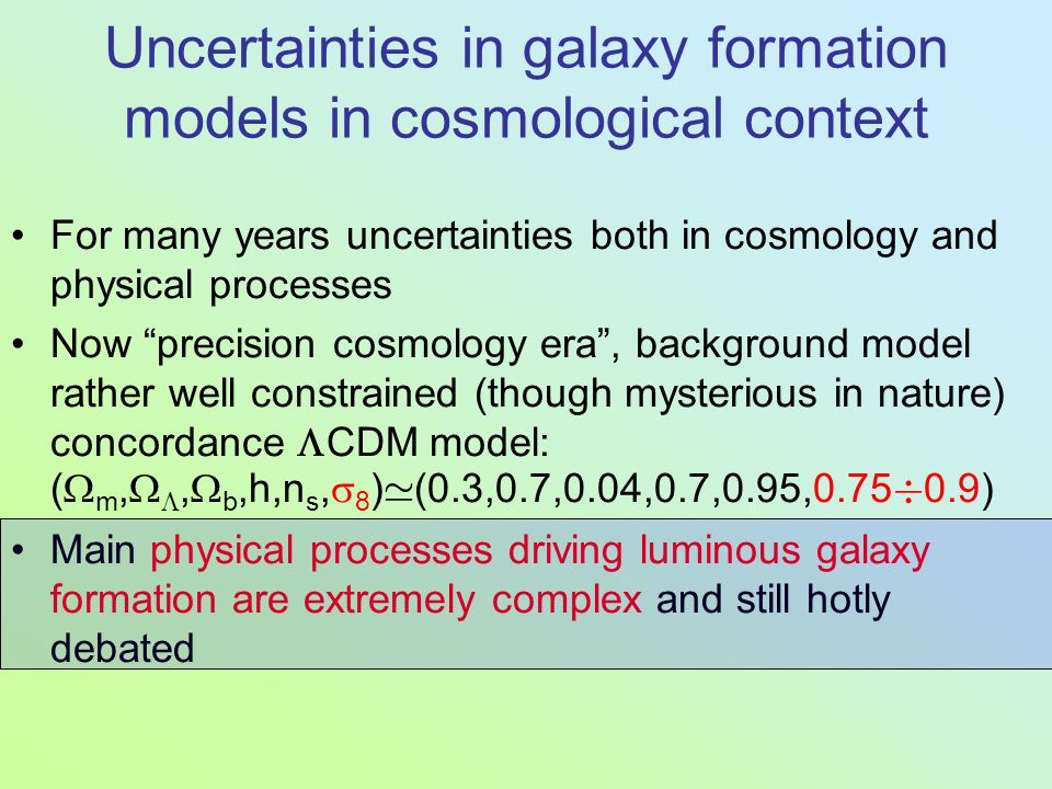 """Uncertainties in galaxy formation models in cosmological context For many years uncertainties both in cosmology and physical processes Now """"precision"""