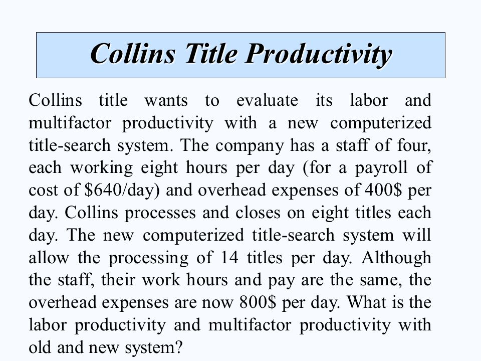 Collins Title Productivity Collins title wants to evaluate its labor and multifactor productivity with a new computerized title-search system.