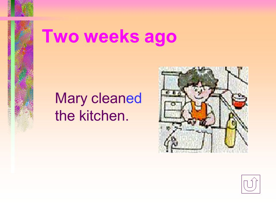 Two weeks ago Mary washed the clothes.