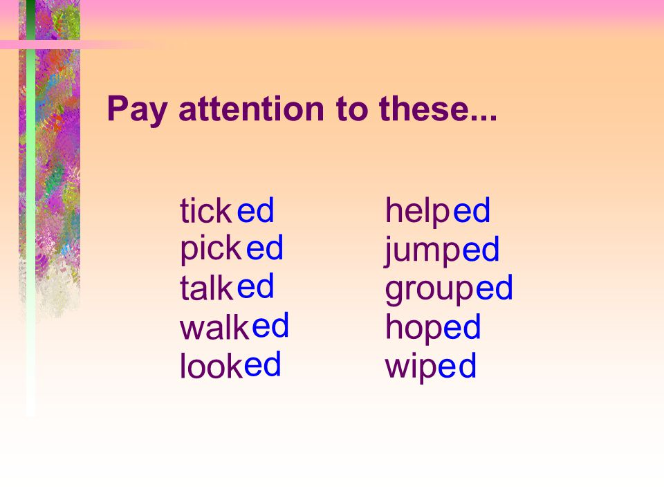 mend add end decide divide ed Now, try these words...