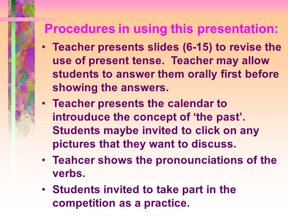 Our rationale in designing this presentation: We use a calendar to show the present and the past since it is a text form that students are familiar with.