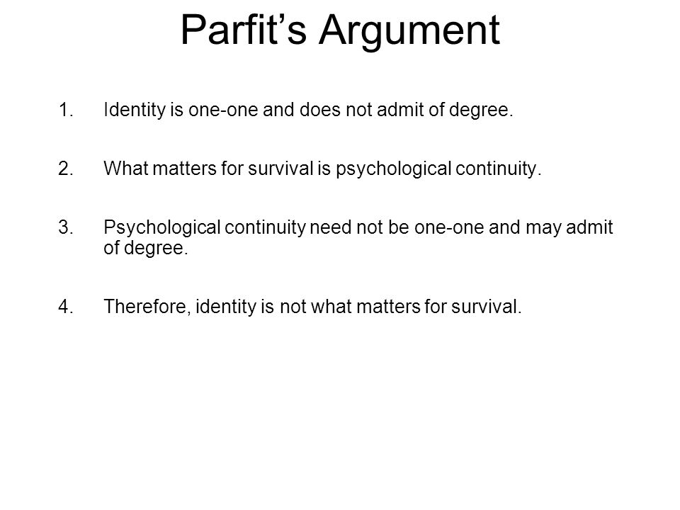 Parfit's Argument 1.Identity is one-one and does not admit of degree.