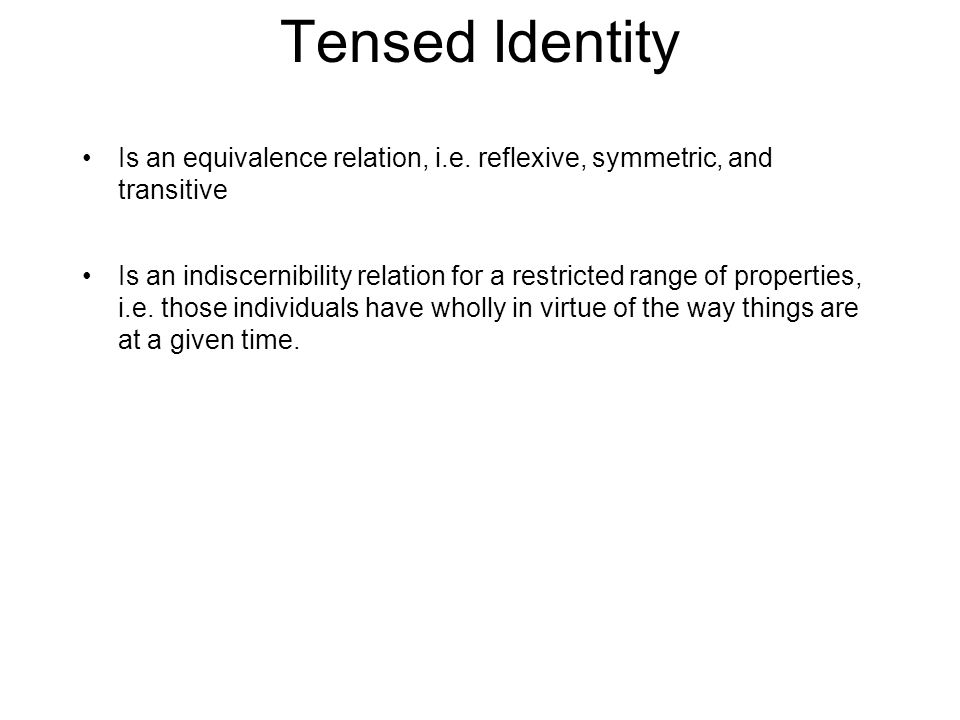 Tensed Identity Is an equivalence relation, i.e.