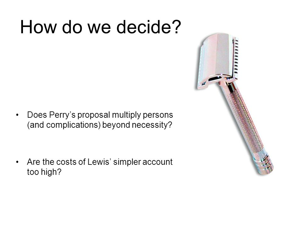 How do we decide. Does Perry's proposal multiply persons (and complications) beyond necessity.
