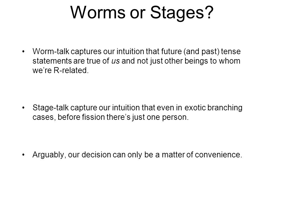 Worms or Stages.