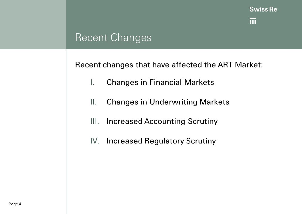 Page 4 Recent Changes Recent changes that have affected the ART Market:  Changes in Financial Markets  Changes in Underwriting Markets  Increased Accounting Scrutiny  Increased Regulatory Scrutiny