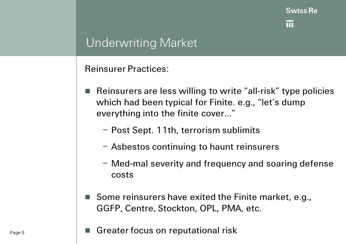 Page 8 Underwriting Market Reinsurer Practices: Reinsurers are less willing to write all-risk type policies which had been typical for Finite.