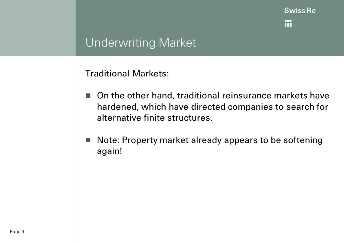 Page 10 Underwriting Market Unique Risks: Tougher stance on more unique or unusual risks: – Residual Value: very little seen in the industry today – Loss Portfolio Transfers for Corporate Clients – causes problems due to Information Asymmetry.