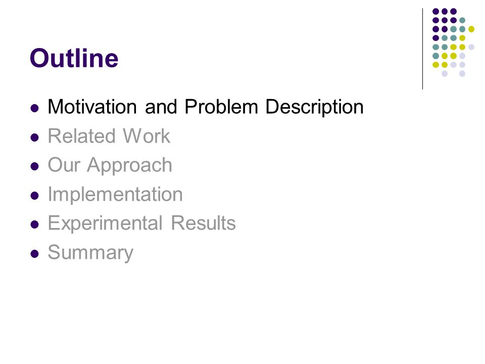 Outline Motivation and Problem Description Related Work Our Approach Implementation Experimental Results Summary