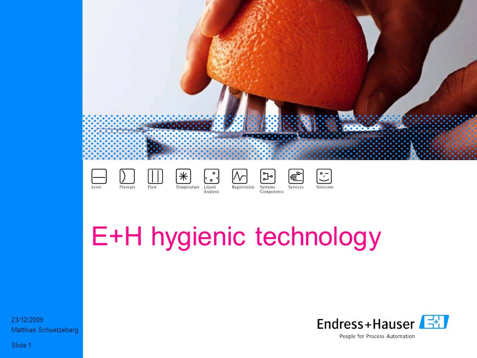 23/12/2009 Matthias Schuetzeberg Slide 1 E+H hygienic technology