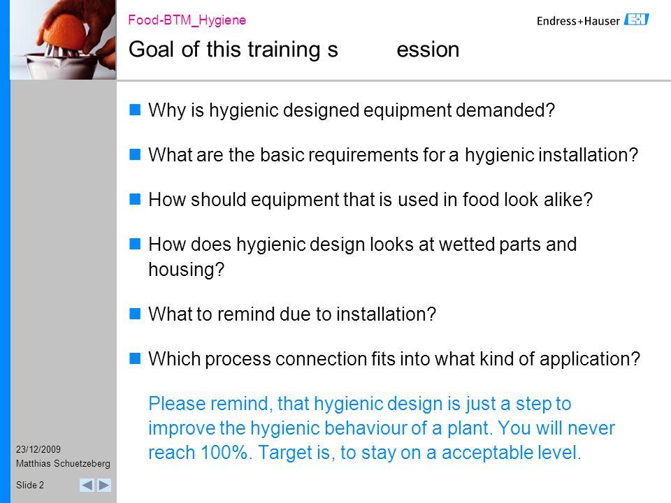 23/12/2009 Food-BTM_Hygiene Matthias Schuetzeberg Slide 3 Agenda of this Training Session What does Hygiene means .