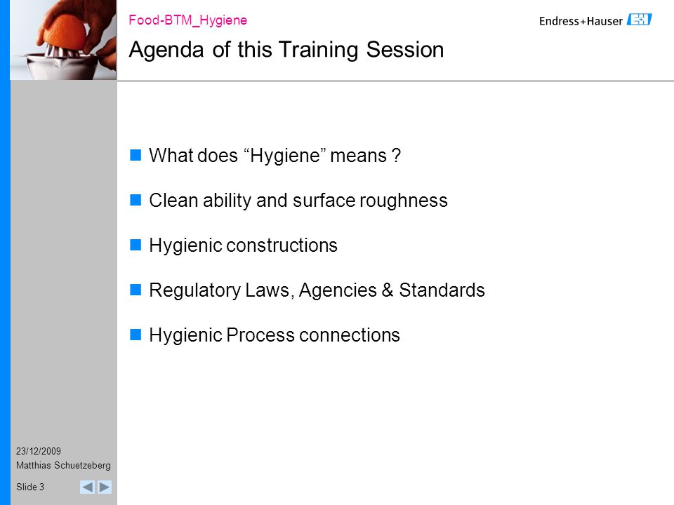 23/12/2009 Food-BTM_Hygiene Matthias Schuetzeberg Slide 3 Agenda of this Training Session What does Hygiene means .