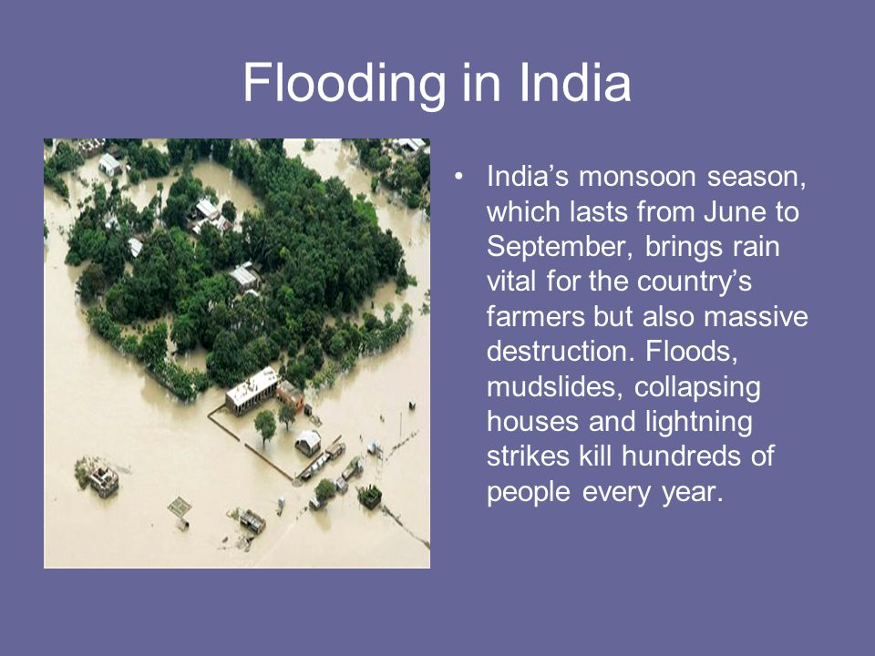 Flooding in India India's monsoon season, which lasts from June to September, brings rain vital for the country's farmers but also massive destruction.
