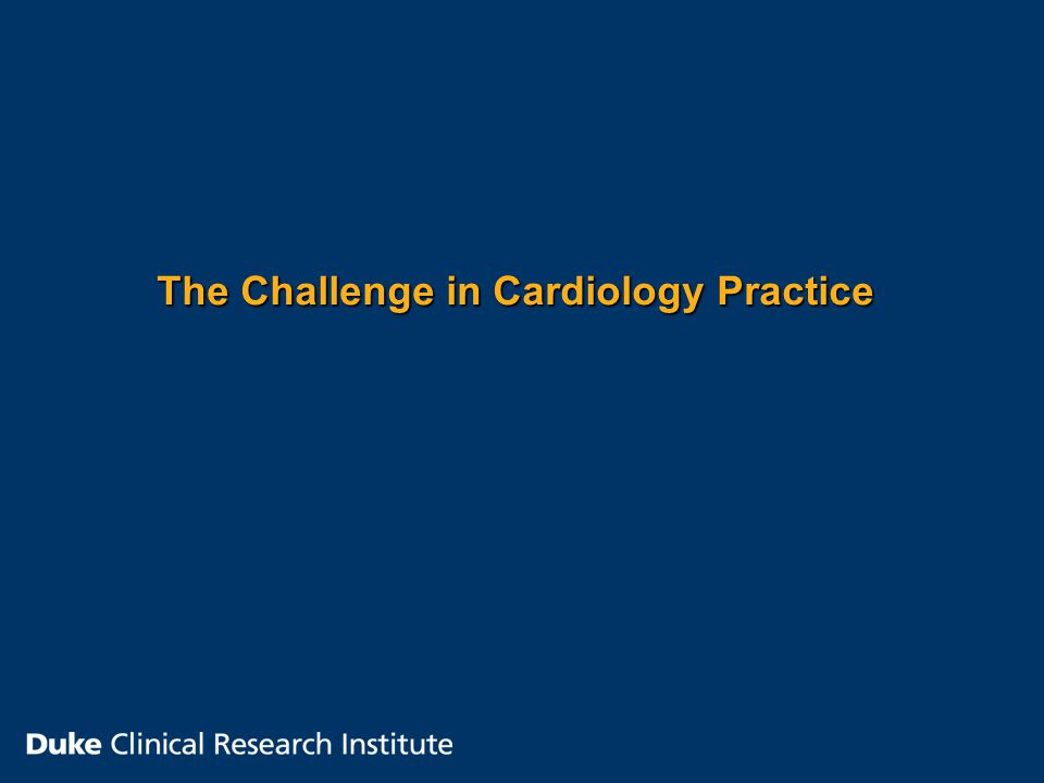 The Challenge in Cardiology Practice