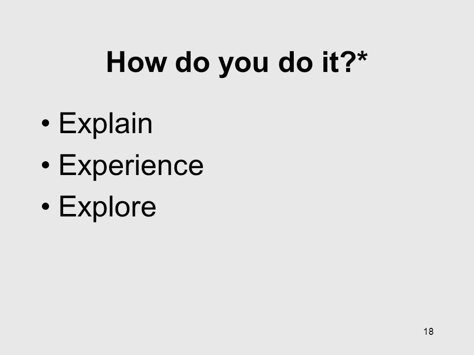18 How do you do it * Explain Experience Explore