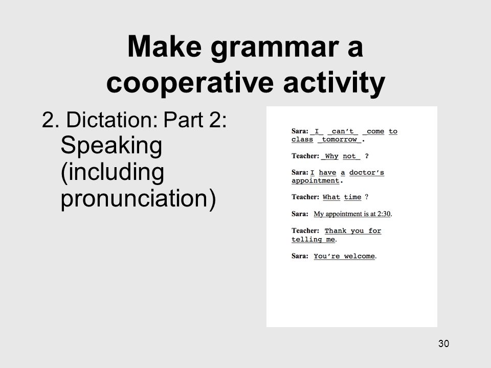 30 Make grammar a cooperative activity 2. Dictation: Part 2: Speaking (including pronunciation)
