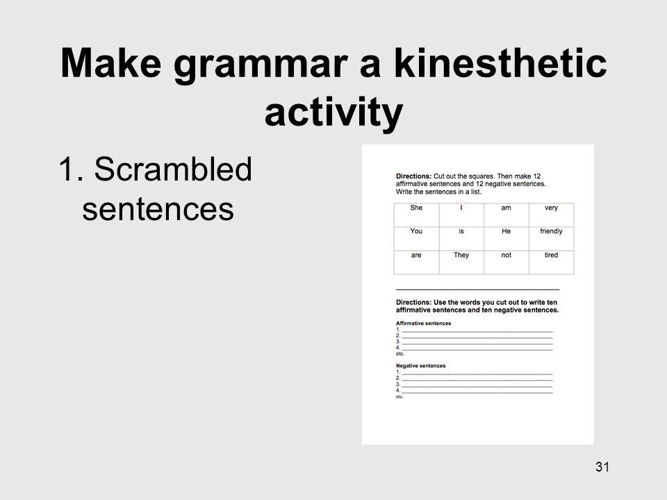 31 Make grammar a kinesthetic activity 1. Scrambled sentences