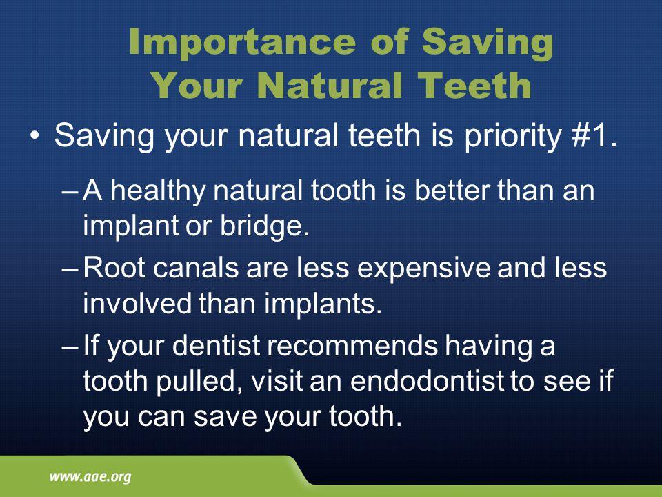 Importance of Saving Your Natural Teeth Saving your natural teeth is priority #1.
