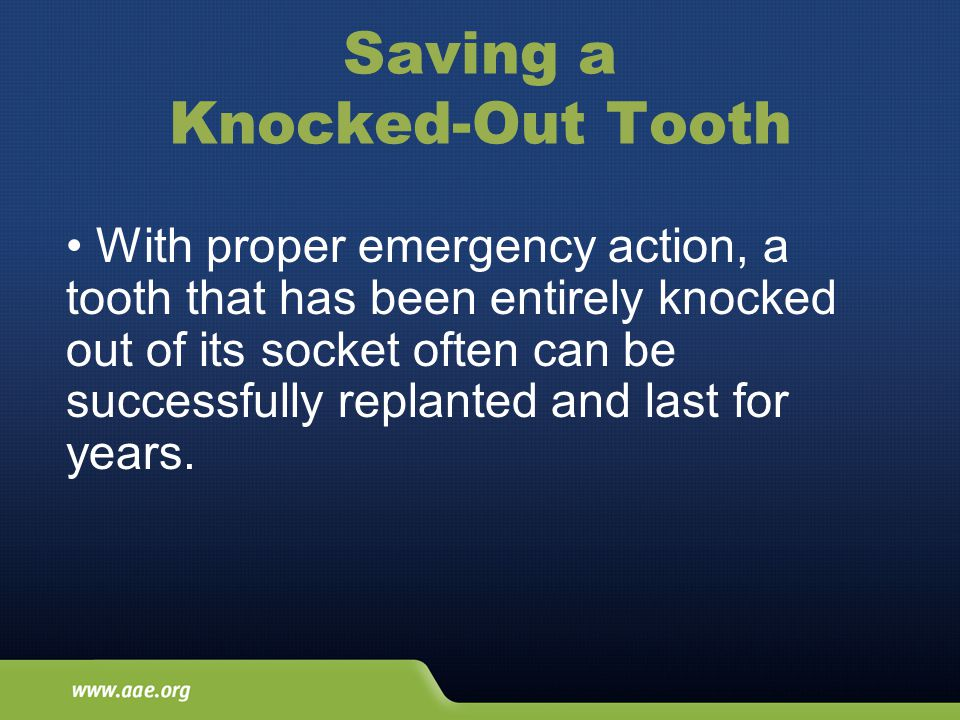 Saving a Knocked-Out Tooth With proper emergency action, a tooth that has been entirely knocked out of its socket often can be successfully replanted and last for years.