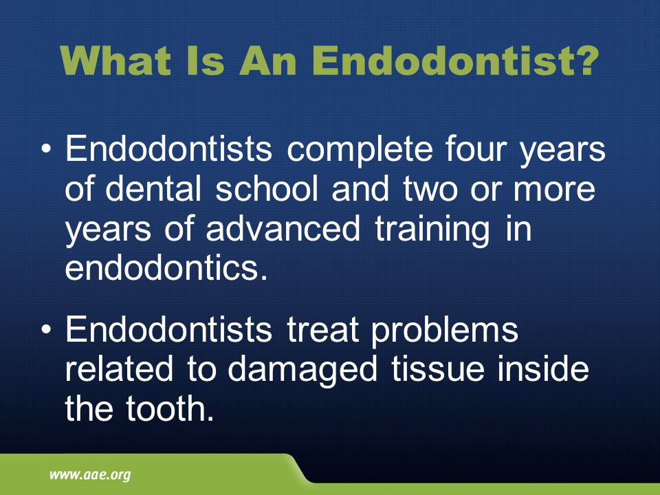 What Is An Endodontist? Endodontists complete four years of dental school and two or more years of advanced training in endodontics. Endodontists trea