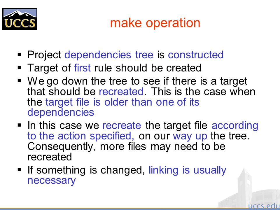 make operation  Project dependencies tree is constructed  Target of first rule should be created  We go down the tree to see if there is a target that should be recreated.